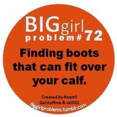 BIG girl problems ALWAYS!!!