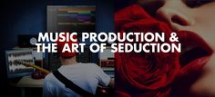 Can you really draw parallels between a book on the art of seduction and the process of music production? G.W Childs thinks so! Here's his take on it.