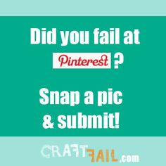Did you fail at Pinterest, cooking, a Martha project, or a craft? Submit it to the CraftFail site!