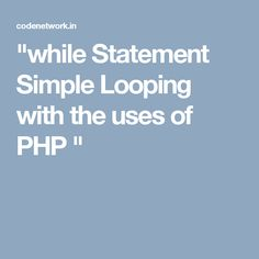 """""""while Statement Simple Looping with the uses of PHP """""""