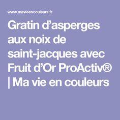 Gratin d'asperges aux noix de saint-jacques avec Fruit d'Or ProActiv® | Ma vie en couleurs