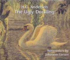 The Ugly Duckling. fairytale by HC Andersen. With the most deep and beautiful illustrations by danish artist Johannes Larsen. Both I and since my children grew up with the soul of this book.