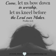 """What is your prayer posture? Psalm 95:6: """"Come, let us bow down in worship, let us kneel before the Lord our Maker."""""""