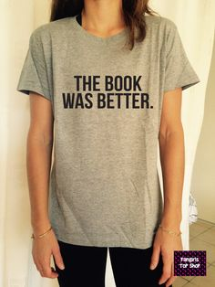 Welcome to Stupid Style shop :) For sale we have these great The book was better T Shirt Unisex Very popular on sites like Tumblr and blogs!