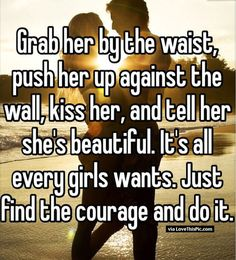 Grab Her By The Waist And Kiss Her
