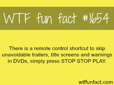 Shortcut to skip trailers and warnings in DVDs - WTF fun facts will have to try.. Stopstopplay