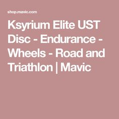 Ksyrium Elite UST Disc - Endurance - Wheels - Road and Triathlon | Mavic