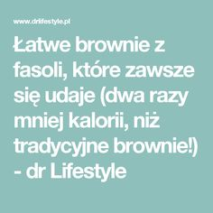 Łatwe brownie z fasoli, które zawsze się udaje (dwa razy mniej kalorii, niż tradycyjne brownie!) - dr Lifestyle