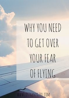 Why You Need To Get Over Your Fear of Flying. Adventure is out there!   www.lostgenygirl.com