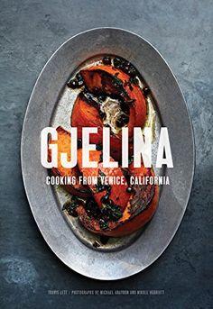 Gjelina: Cooking from Venice, California by Travis Lett