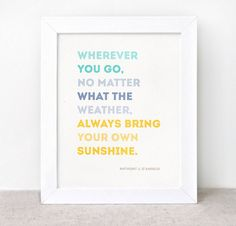 I like this saying for the lake.  Inspirational Print - 8x10 - Sunshine Quote, Eco Friendly Typographic Wall Art - Color Block Teal, Blue, Yellow. $16.00, via Etsy.