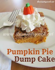 The Country Cook: Pumpkin Pie Dump cake. Love pumpkin, and this seemsWAAAAY easy, which I need in my life right now!
