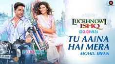 Tu Aaina Hai Mera - Lucknowi Ishq - Mohd. Irfan (Download Mp3 Song