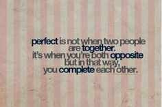 perfect is not when two people are together. It's when you're both opposite but in that way you complete each other . Yin & Yang in my life Amazing Quotes, Great Quotes, Quotes To Live By, Inspirational Quotes, Motivational Quotes, Thats The Way, That Way, Opposites Attract Quotes, Words Quotes