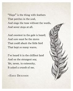"""""""Hope"""" is the thing with feathers that perches in the soul, and sings the tune without the words, and never stops at all."""