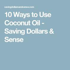 10 Ways to Use Coconut Oil - Saving Dollars & Sense