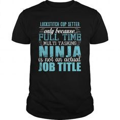 LOCKSTITCH CUP SETTER Only Because Full Time Multi Tasking Ninja Is Not An Actual Job Title T Shirts, Hoodies. Check Price ==► https://www.sunfrog.com/LifeStyle/LOCKSTITCH-CUP-SETTER-Ninja-T-shirt-Black-Guys.html?41382