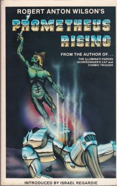 Prometheus Rising. Robert Anton Wilson, Israel Regardie.
