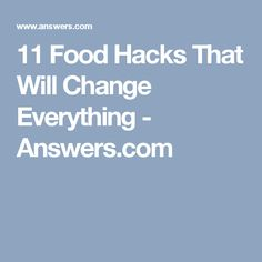 11 Food Hacks That Will Change Everything - Answers.com