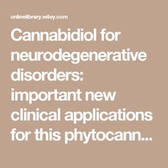 Cannabidiol for neurodegenerative disorders: important new clinical applications for this phytocannabinoid? - Fernández-Ruiz - 2013 - British Journal of Clinical Pharmacology - Wiley Online Library