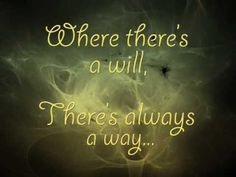 if theres a will theres a way quote