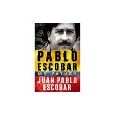 Pablo Escobar : My Father (Hardcover) (Juan Pablo Escobar)