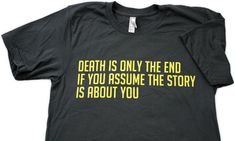 Death Is Only The End Shirt http://www.topatoco.com/merchant.mvc?Screen=PROD&Store_Code=TO&Product_Code=CPB-WTNV-DEATHEND&Category_Code=CPB