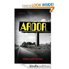 Ardor: A Novel   James Thomas  $5.00