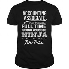 ACCOUNTING ASSOCIATE Only Because Full Time Multi Tasking Ninja Is Not An Actual Job Title T Shirts, Hoodies. Get it here ==► https://www.sunfrog.com/LifeStyle/ACCOUNTING-ASSOCIATE--NINJA-99630086-Black-Guys.html?41382