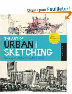 The Art of Urban Sketching: Drawing on Location Around the World - Gabriel Campanario