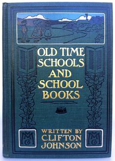Old Time Schools and School Books by Clifton Johnson, New York: The Macmillan Company 1904    Beautiful Antique Books