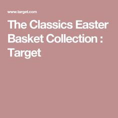 The Classics Easter Basket Collection : Target