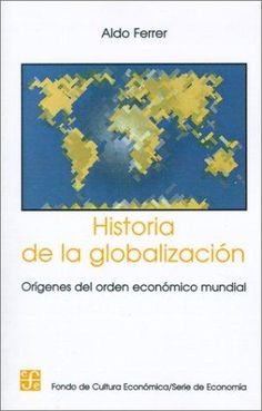 Historia de la globalización I : orígenes del orden económico mundial
