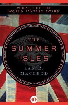 The Summer Isles by Ian R. MacLeod, Open Road, World English, eBook, 2013