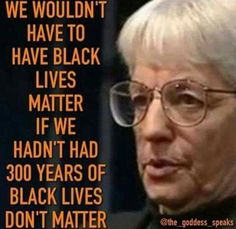We wouldn't have to have Black Lives Matter if we hadn't had 300 years of black lives don't matter. 'Black lives matter' is a response to 300 years of rampant inhumane, racist… Thats The Way, That Way, We Are The World, In This World, By Any Means Necessary, Encouragement, Black History Facts, Before Us, African American History