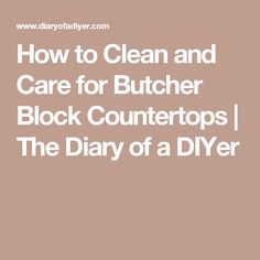 How to Clean and Care for Butcher Block Countertops   The Diary of a DIYer