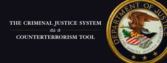 The Criminal Justice System as a Counterterrorism Tool - Dept. of Justice Seal