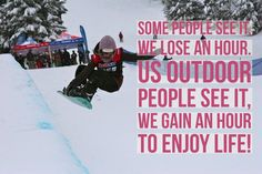 The way some people see Daylight Savings, we lose an hour. The way us outdoorsy people see it, we gain an hour of: #snowboarding, #skiing, #hiking, #mountainbiking, #climbing, #running, #kayaking & #StandupPaddleboarding, #flyfishing & more! Do you agree? Pass it on...   #optimism #cuphalffull #daylightsavings #outdoors #adventure #life #motivation #bendoregon #halfpipe #cousasa #usasa #girlsnowboarders  @emmalovesblue at @mtbachelor