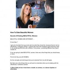 How To Date Beautiful WomenSecrets Of Dating BEAUTIFUL WomenBEAUTIFUL WOMEN ARE DIFFERENT ...Or are they ?I get a lot of emails from guys who ask me what th. http://slidehot.com/resources/dating-good-looking-women.64323/