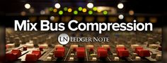 Understanding Mix Bus Compression - Your Mixes Need Glue! https://ledgernote.com/columns/mixing-mastering/understanding-mix-bus-compression/ #mixingengineer #recordingsession #recordingstudio