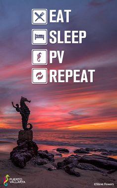 Eat, Sleep, PV, Repeat! #PuertoVallarta #Mexico