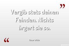 Vergib stets deinen Feinden. Nichts ärgert sie so. ... gefunden auf https://www.geheimekraft.de/spruch/231