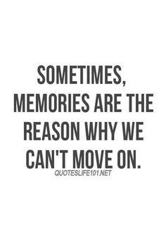Soms, Zijn het de herinneringen waardoor je niet verder kunt..