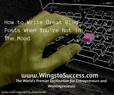 Sometimes you are not in the mood to write, but you have to. Click here to learn how:  #entrepreneur #blog Entrepreneurship, Wings, Success, Mood, Writing, Learning, Studying, Teaching, Feathers