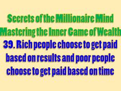 Secrets of the Millionaire Mind - Mastering the Inner Game of Wealth: 39. Rich people choose to get paid based on results and poor people choose to get paid based on time