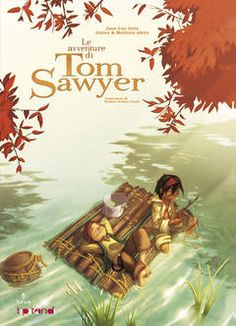 Tom Sawyer di Jean-Luc Istin - Julien e Mathieu Akita for by Mark Twain, Complete Works Of Shakespeare, Man's Search For Meaning, Huckleberry Finn, The Four Loves, You Deserve Better, This Is My Story, Still Love You, Smile Because