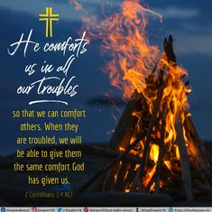 He comforts us in all our troubles so that we can comfort others. When they are troubled, we will be able to give them the same comfort God has given us. 2 Corinthians 1:4 NLT