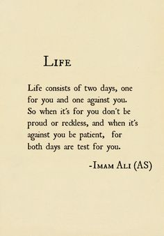 Life consists of two days, one for you and one against you.