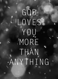 God loves you more than anyone will ever love you. He simply let's is love each other as a small sample of his vast love.