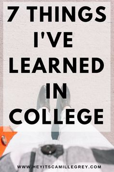 7 Things I've Learned in College. Get the low down on important tips when heading to college. | Hey Its Camille Grey #college #tips #collegetips #student #dorm #collegelife